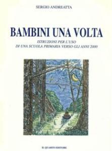 Sergio Andreatta. Bambini una volta, Il Quarto Ed., LT,1998, ppgg.134